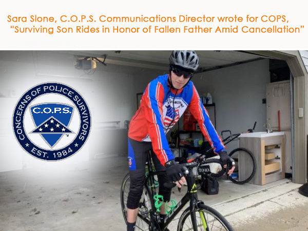 "Sara Slone, C.O.P.S. Communications Director wrote for COPS, ""Surviving Son Rides in Honor of Fallen Father Amid Cancellation"""