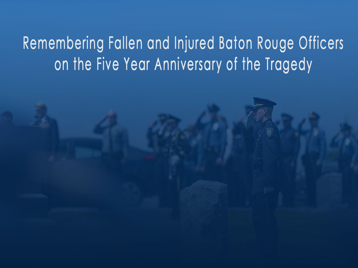 Remembering Fallen and Injured Baton Rouge Officers on the Five Year Anniversary of the Tragedy